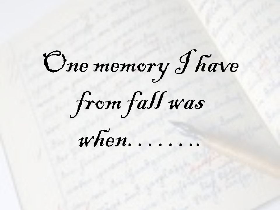 One memory I have from fall was when……..