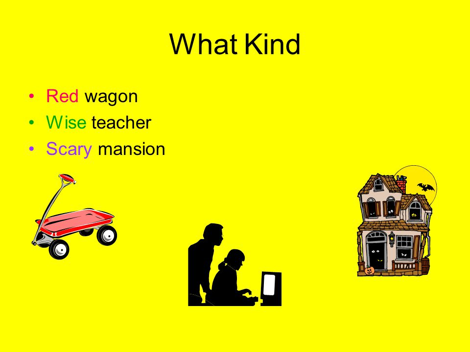 What Kind Red wagon Wise teacher Scary mansion