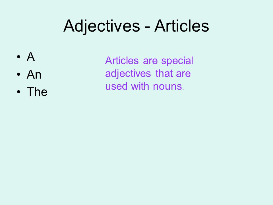 Adjectives - Articles A An The Articles are special adjectives that are used with nouns.