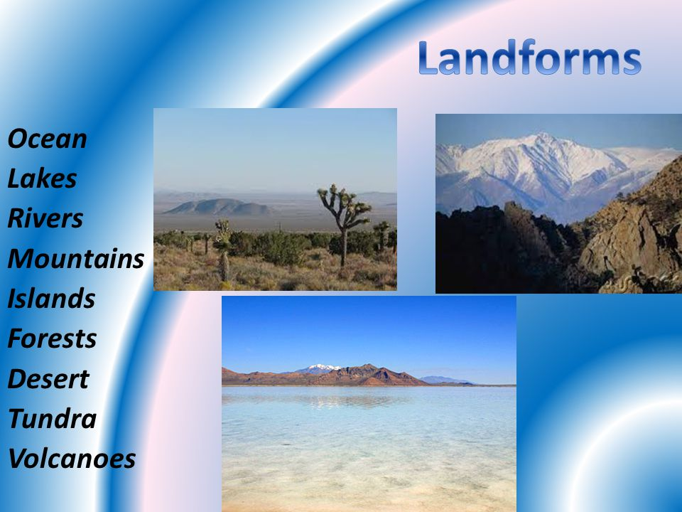 Ocean Lakes Rivers Mountains Islands Forests Desert Tundra Volcanoes