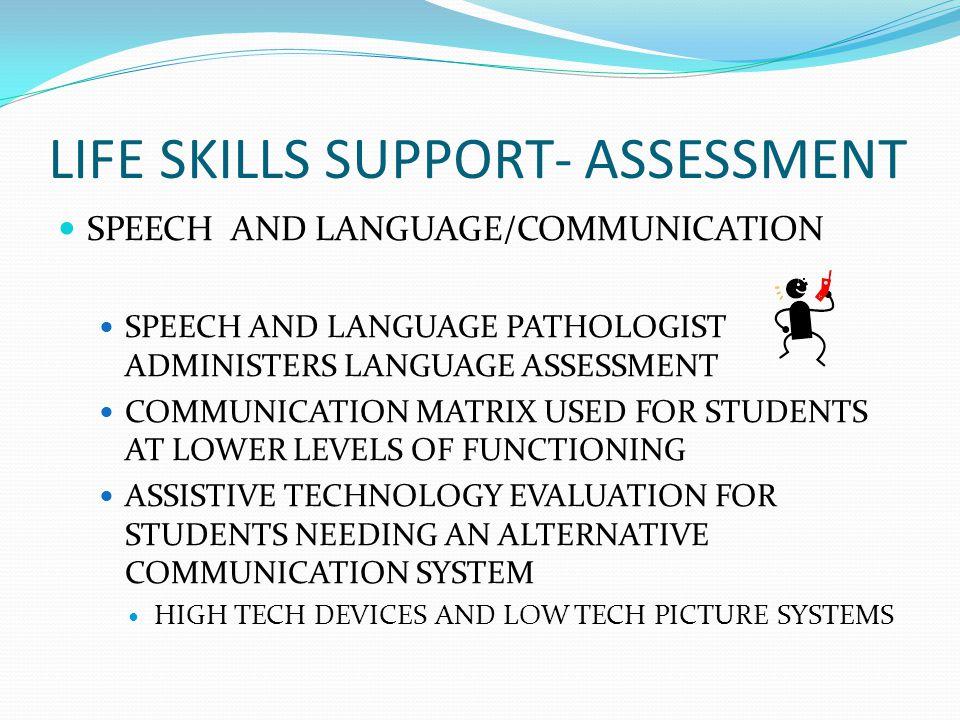 LIFE SKILLS SUPPORT- ASSESSMENT SPEECH AND LANGUAGE/COMMUNICATION SPEECH AND LANGUAGE PATHOLOGIST ADMINISTERS LANGUAGE ASSESSMENT COMMUNICATION MATRIX