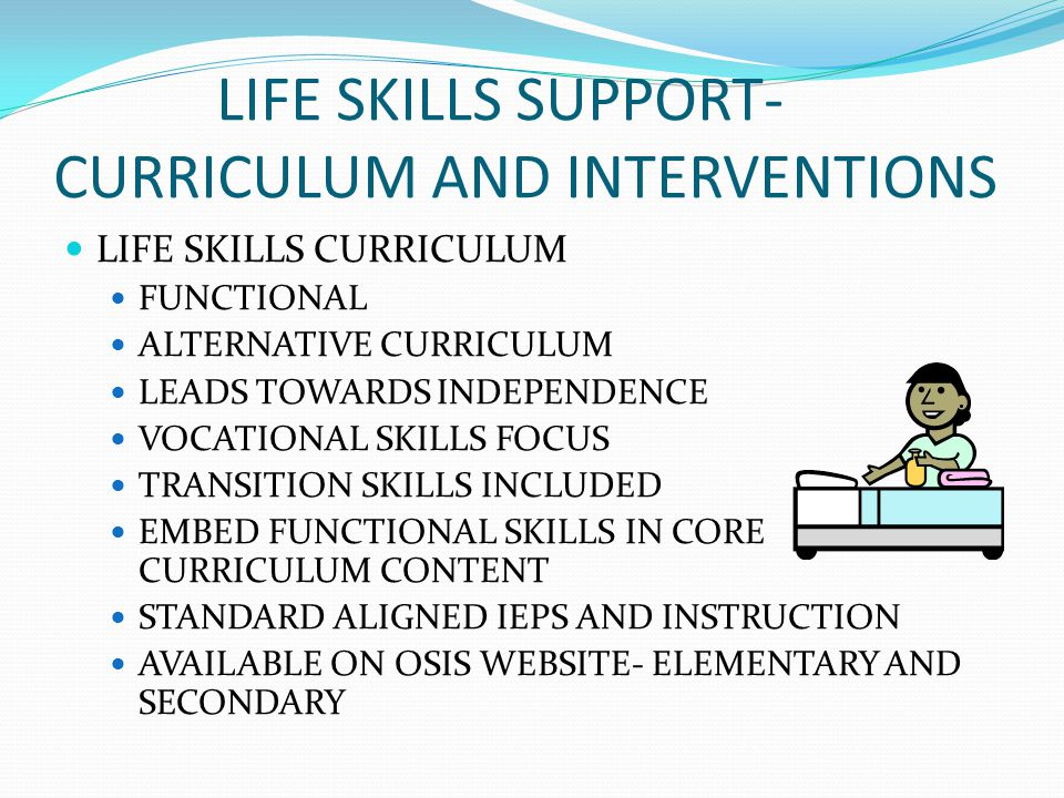 LIFE SKILLS SUPPORT- CURRICULUM AND INTERVENTIONS LIFE SKILLS CURRICULUM FUNCTIONAL ALTERNATIVE CURRICULUM LEADS TOWARDS INDEPENDENCE VOCATIONAL SKILL
