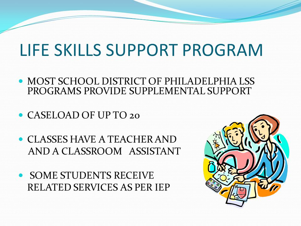 LIFE SKILLS SUPPORT-INCLUSION STUDENTS IN LIFE SKILLS SUPPORT PROGRAMS BENEFIT FROM PARTICIPATION IN ALL SCHOOL ACTIVITIES AND EVENTS IDEA gives all children with disabilities the right to a Free and Appropriate Public Education (FAPE) in the Least Restrictive Environment (LRE) PLANNING MUST OCCUR TO PROVIDE APPROPRIATE INCLUSION OF STUDENTS IN LIFE SKILLS PROGRAMS IN REGULAR EDUCATION AS MUCH AS POSSIBLE NON-DISABLED PEERS CORE CURRICULUM