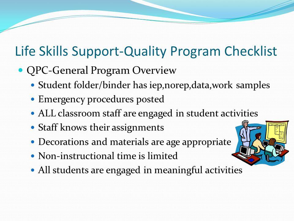 Life Skills Support-Quality Program Checklist QPC-General Program Overview Student folder/binder has iep,norep,data,work samples Emergency procedures