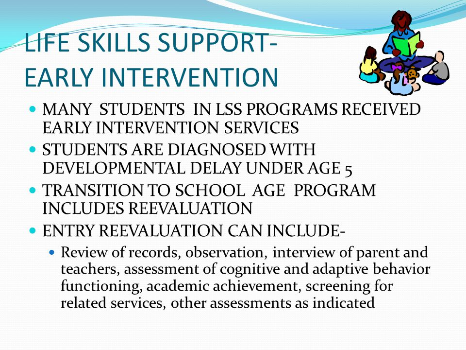 LIFE SKILLS SUPPORT- ASSESSMENT PSYCHOLOGICAL EVALUATION MEASURES OF COGNITIVE FUNCTIONING AND ADAPTIVE BEHAVIOR ACADEMIC ACHIEVEMENT SOCIAL AND BEHAVIOR EVALUATIONS LIFE SKILLS AND TRANSITION OTHER EVALUATIONS BY RELATED SERVICE PROVIDERS