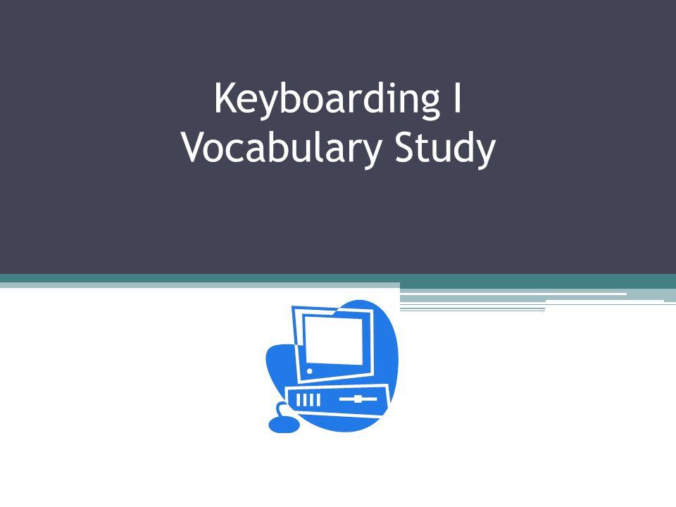 Keyboarding I Vocabulary Study Vocabulary Study