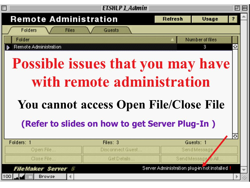 You cannot access Open File/Close File Possible issues that you may have with remote administration (Refer to slides on how to get Server Plug-In )