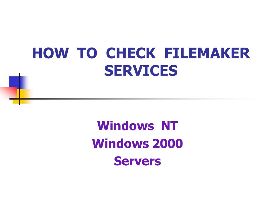 Windows NT Windows 2000 Servers HOW TO CHECK FILEMAKER SERVICES