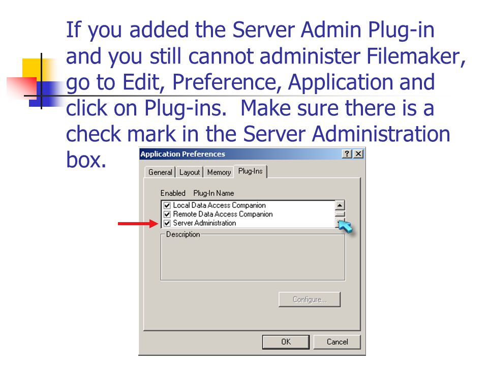 If you added the Server Admin Plug-in and you still cannot administer Filemaker, go to Edit, Preference, Application and click on Plug-ins. Make sure