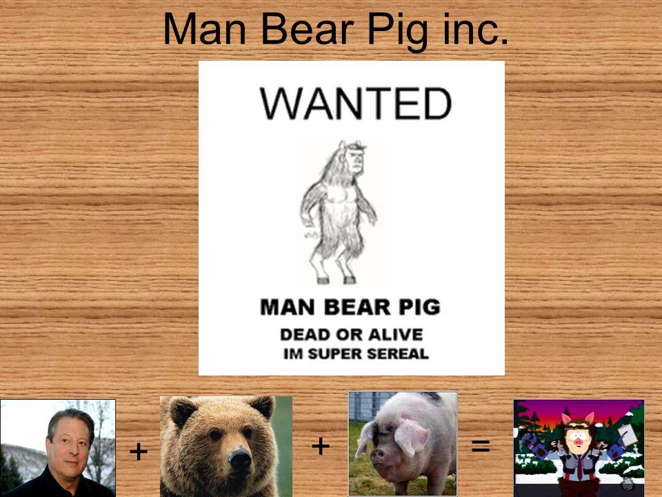 Man Bear Pig inc. + +=