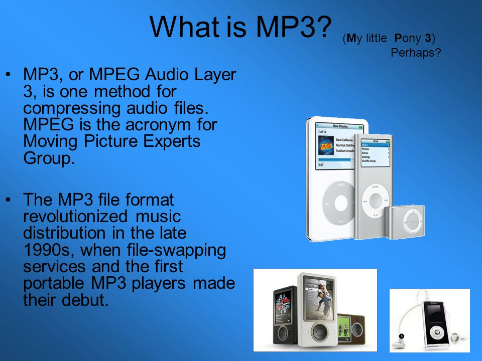 Compression Bright Side The MP3 compression system reduces bytes, (like MB or GB) So that more songs can be carried in a portable device.