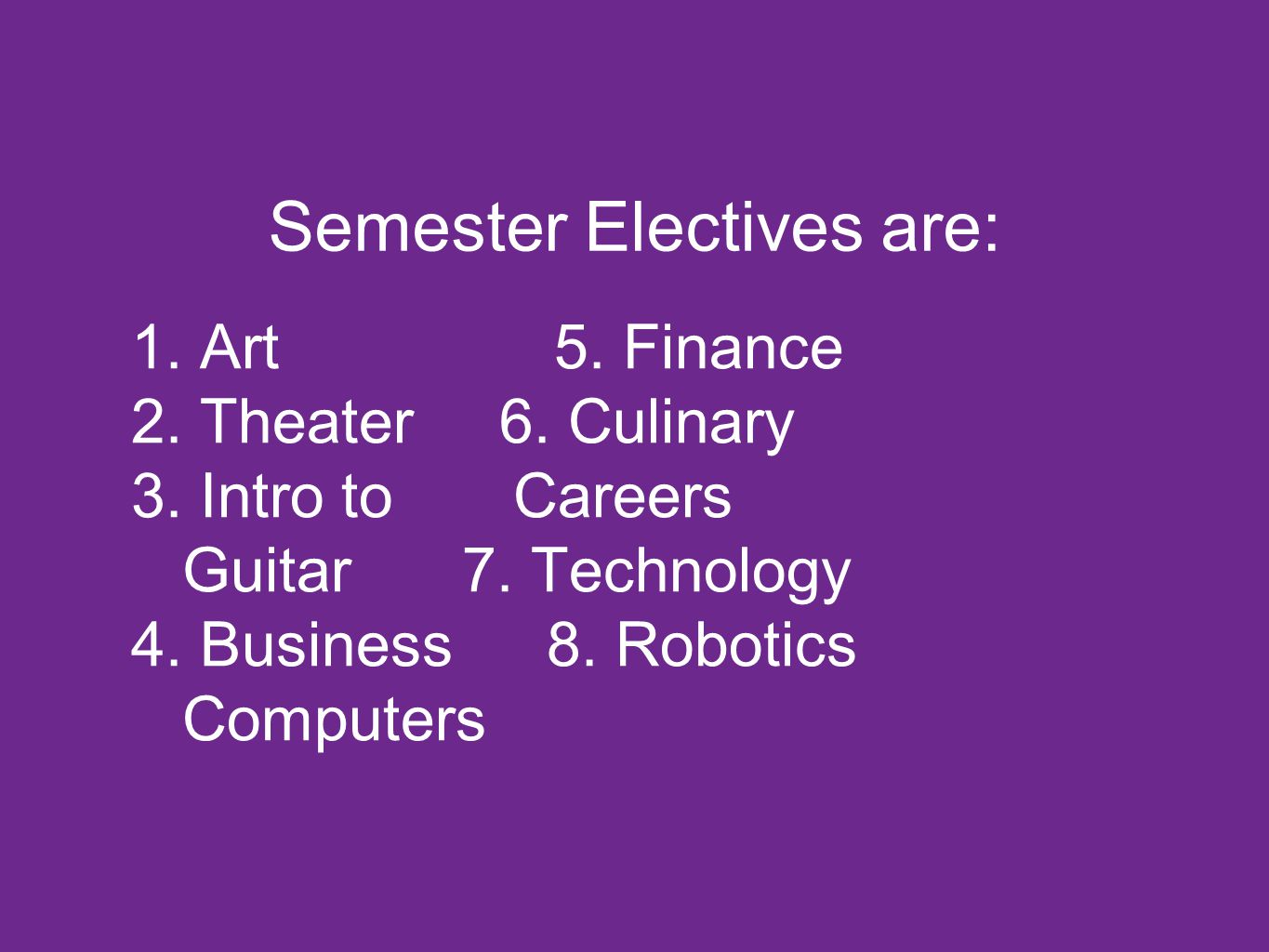 Semester Electives are: 1. Art5. Finance 2. Theater 6.