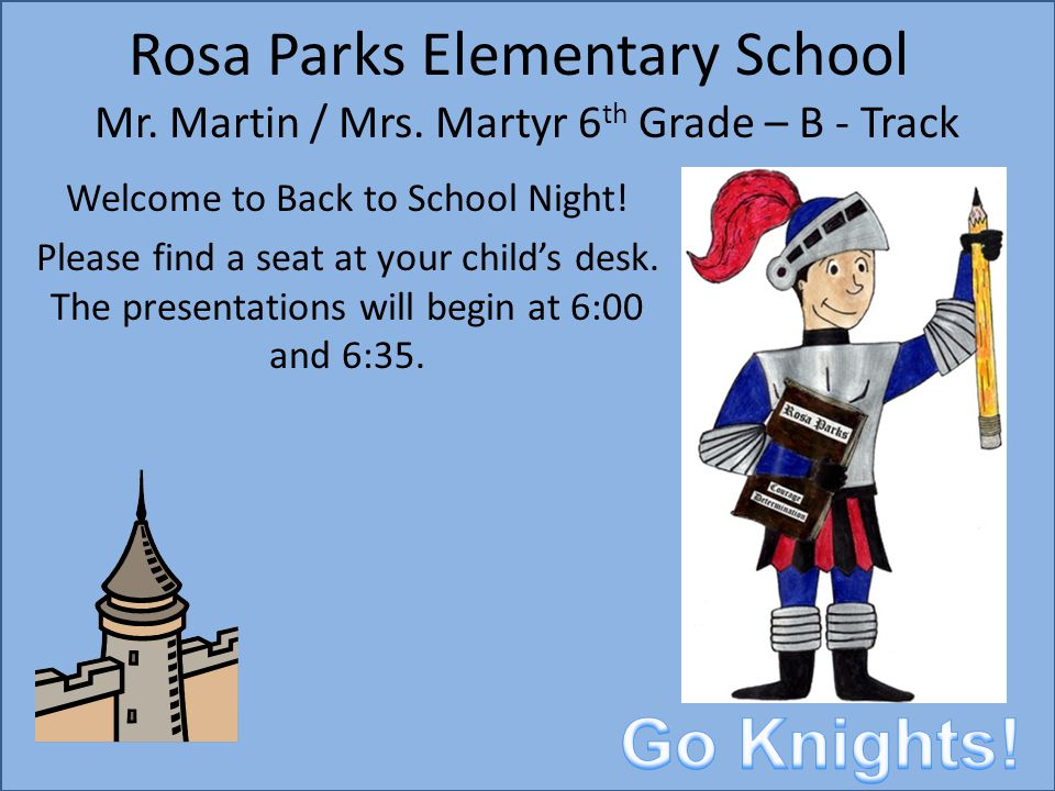 Rosa Parks Elementary School Mr. Martin / Mrs. Martyr 6 th Grade – B - Track Welcome to Back to School Night! Please find a seat at your child's desk.