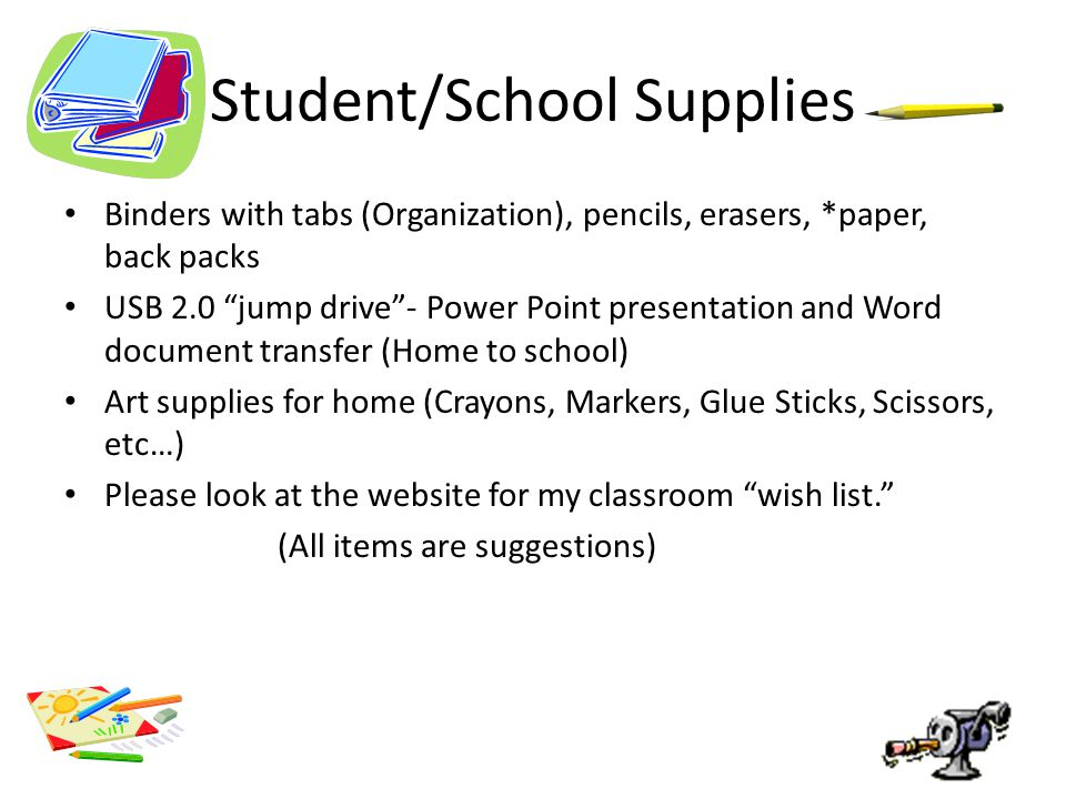 """Student/School Supplies Binders with tabs (Organization), pencils, erasers, *paper, back packs USB 2.0 """"jump drive""""- Power Point presentation and Word"""