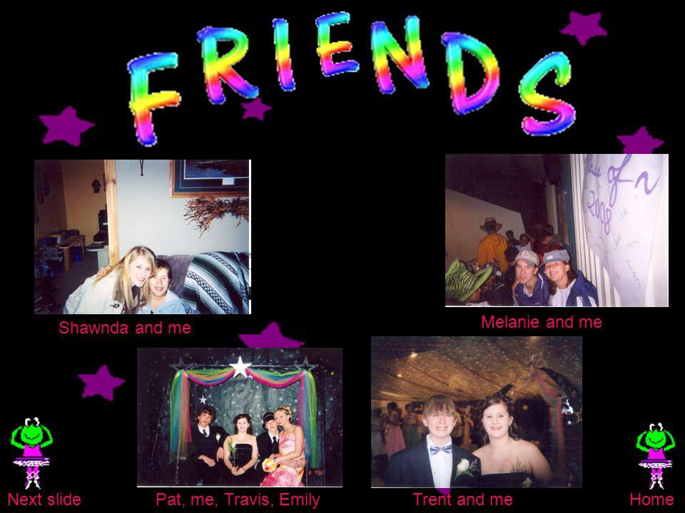 Shawnda and me Melanie and me Pat, me, Travis, EmilyTrent and meNext slideHome