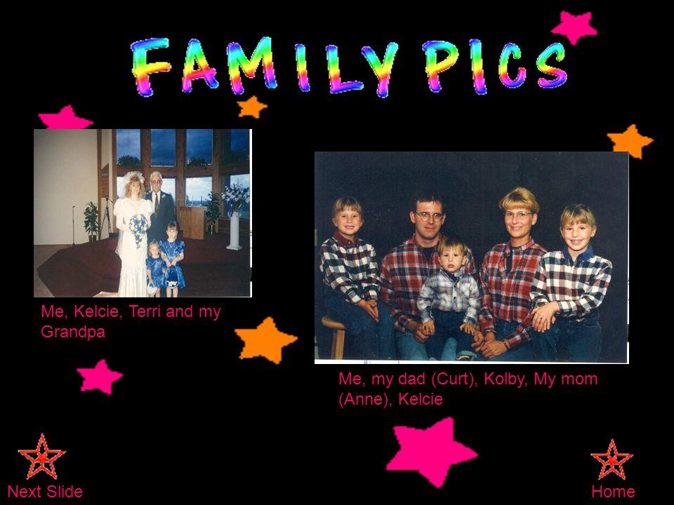 Me, Kelcie, Terri and my Grandpa Me, my dad (Curt), Kolby, My mom (Anne), Kelcie Next SlideHome