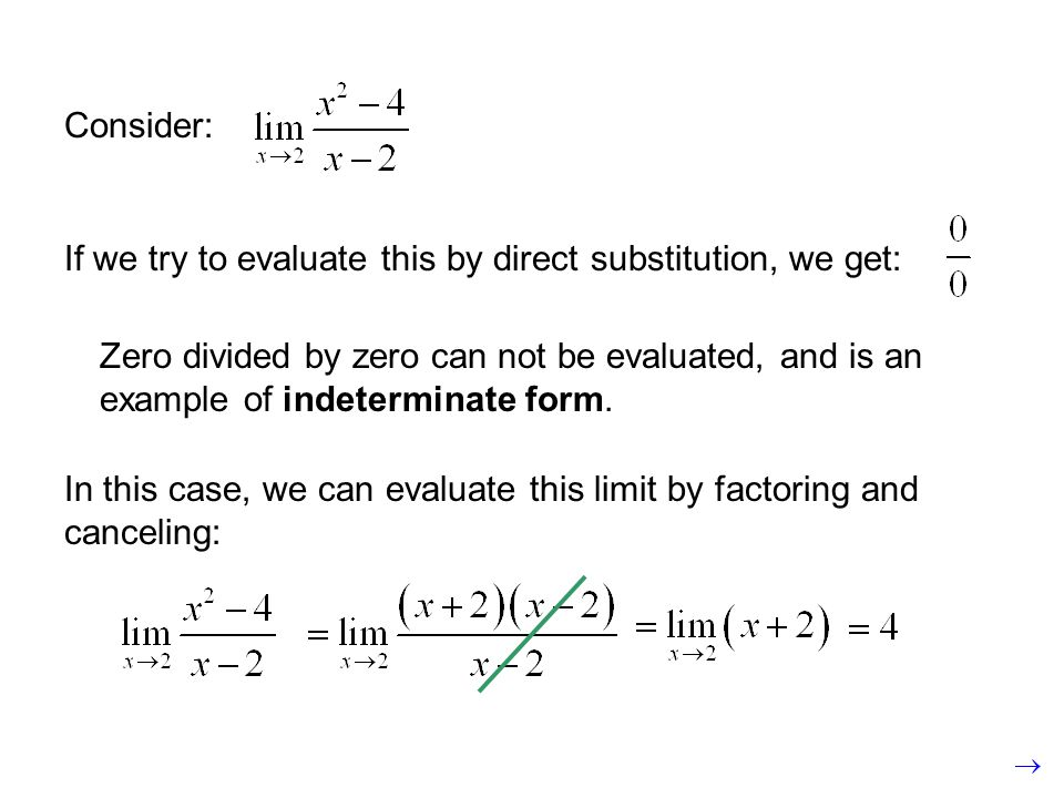 Zero divided by zero can not be evaluated, and is an example of indeterminate form.