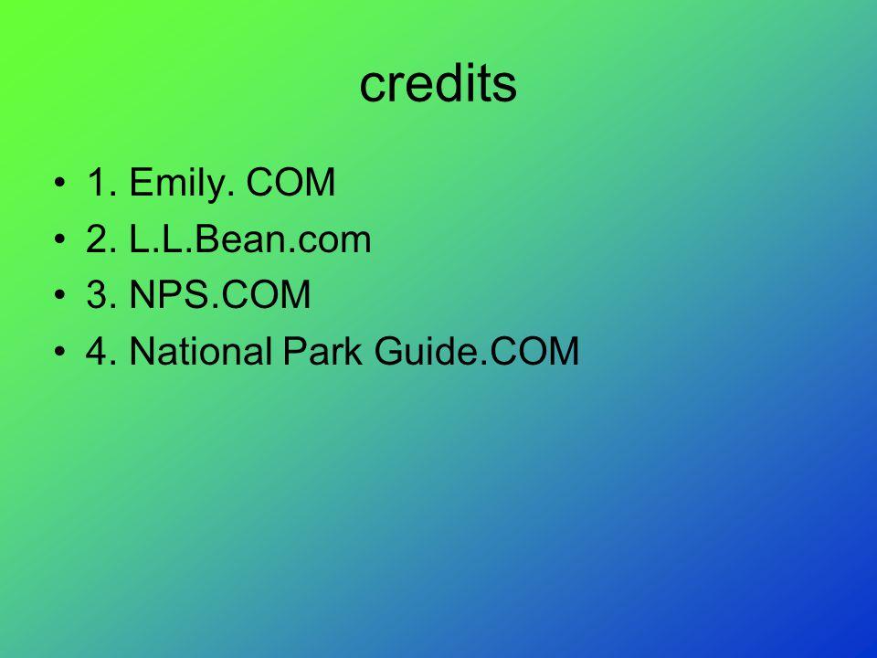 credits 1. Emily. COM 2. L.L.Bean.com 3. NPS.COM 4. National Park Guide.COM