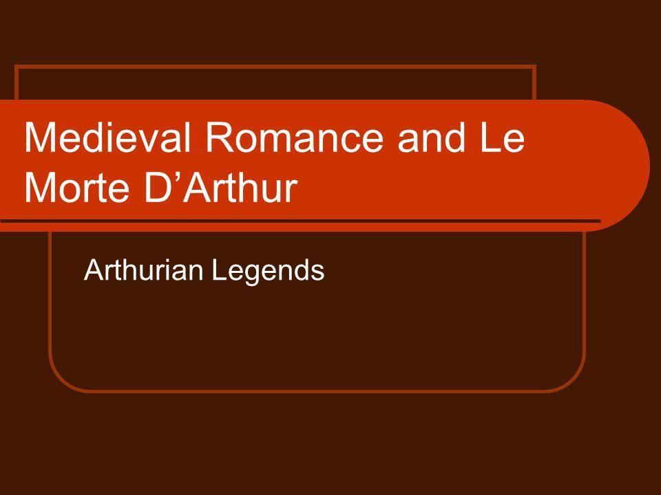 Medieval Romance and Le Morte D'Arthur Arthurian Legends