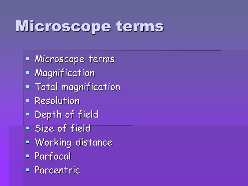Microscope terms  Microscope terms  Magnification  Total magnification  Resolution  Depth of field  Size of field  Working distance  Parfocal