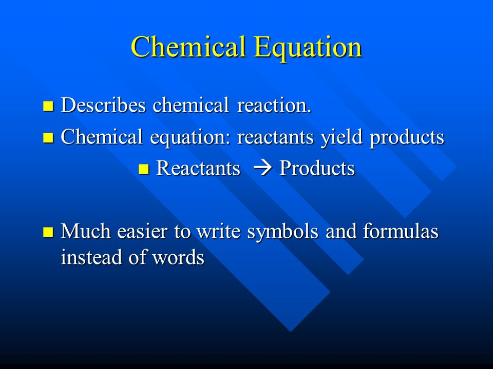 Chemical Equation Describes chemical reaction.Describes chemical reaction.