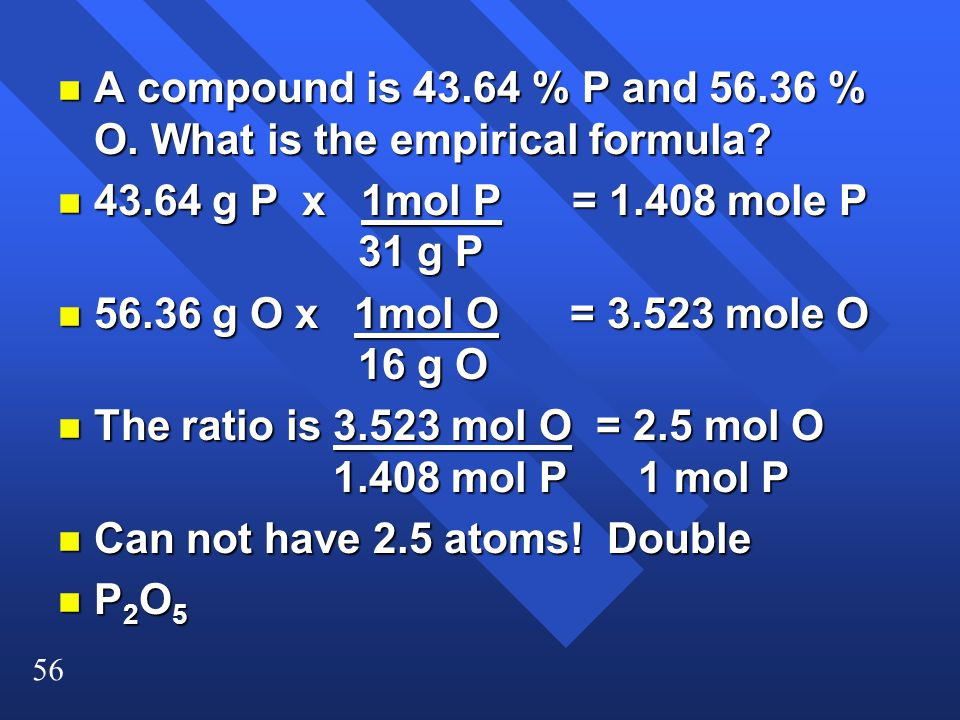 56 n A compound is 43.64 % P and 56.36 % O.What is the empirical formula.