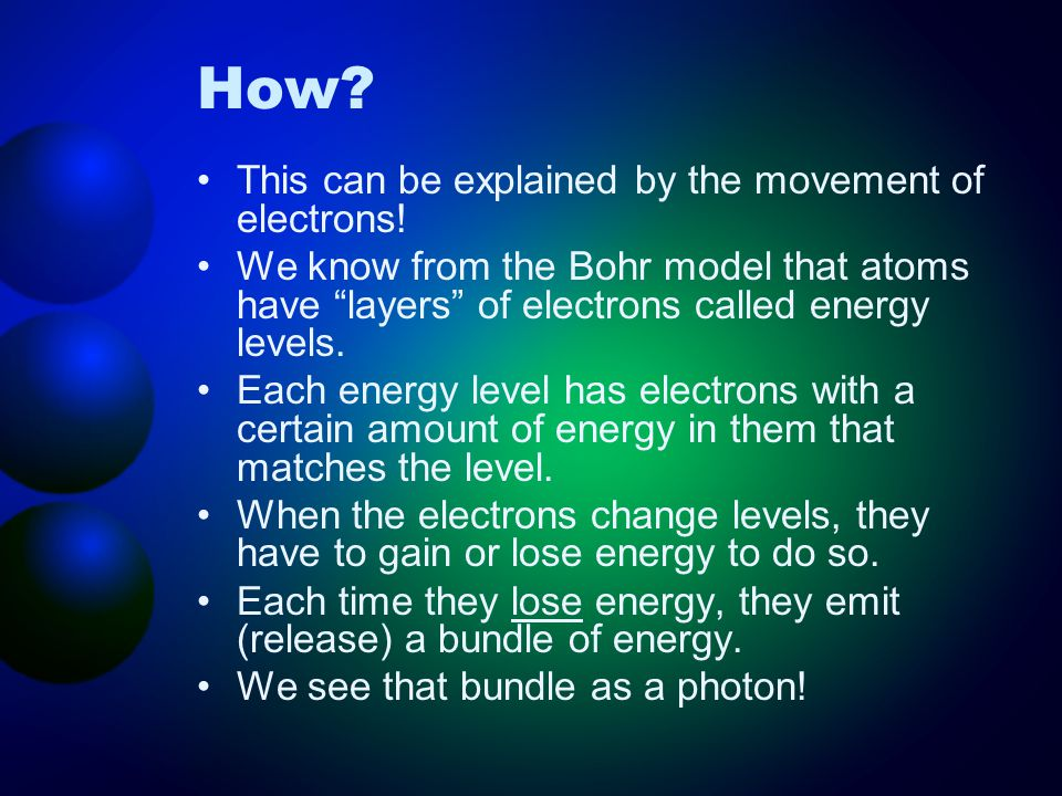 """How? This can be explained by the movement of electrons! We know from the Bohr model that atoms have """"layers"""" of electrons called energy levels. Each"""