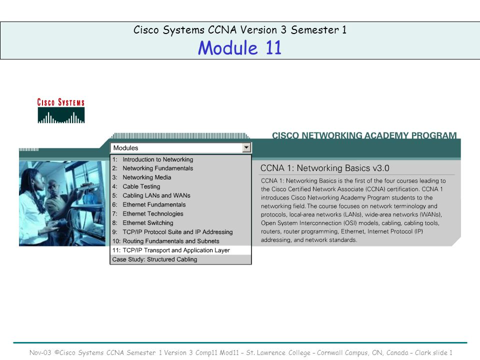 Nov-03 ©Cisco Systems CCNA Semester 1 Version 3 Comp11 Mod11 – St. Lawrence College – Cornwall Campus, ON, Canada – Clark slide 1 Cisco Systems CCNA V