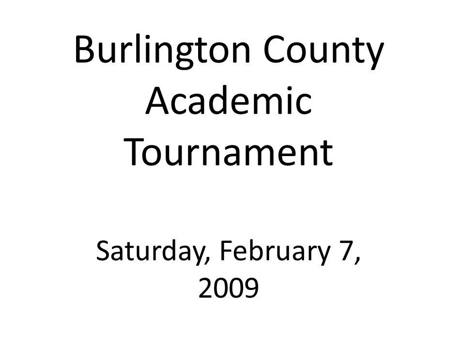 Burlington County Academic Tournament Saturday, February 7, 2009