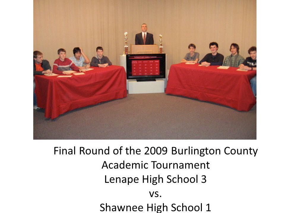 Final Round of the 2009 Burlington County Academic Tournament Lenape High School 3 vs.