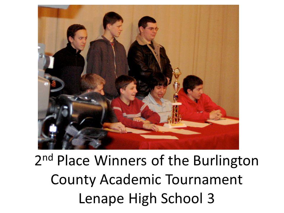 2 nd Place Winners of the Burlington County Academic Tournament Lenape High School 3