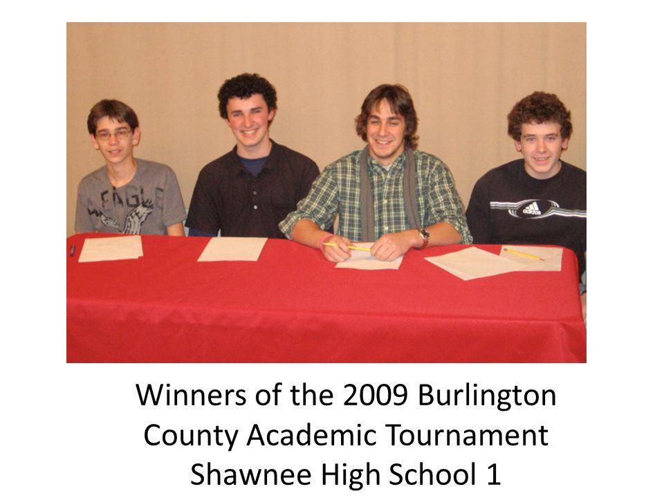 Winners of the 2009 Burlington County Academic Tournament Shawnee High School 1
