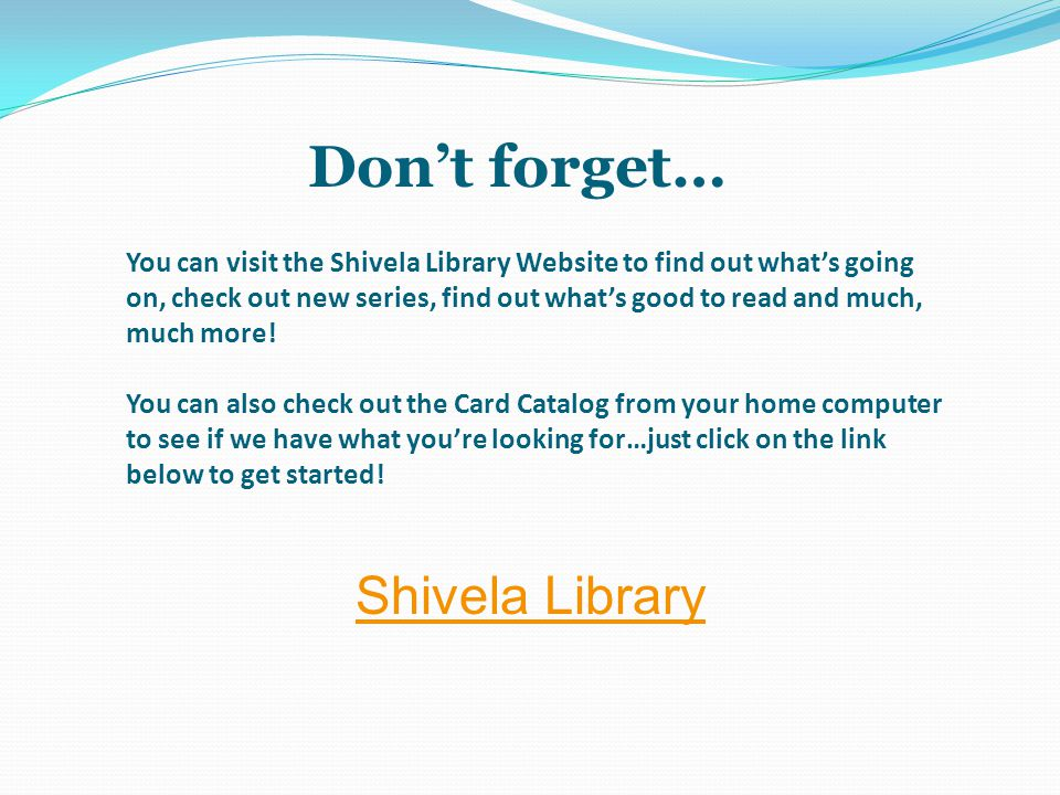 Don't forget… You can visit the Shivela Library Website to find out what's going on, check out new series, find out what's good to read and much, much