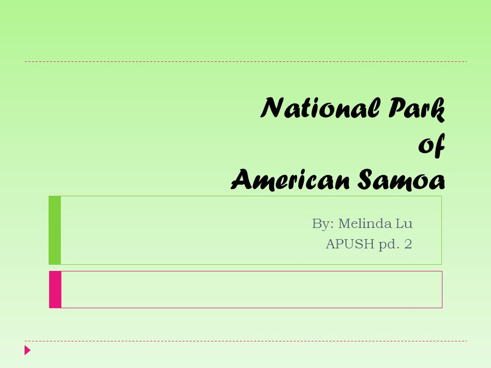 National Park of American Samoa By: Melinda Lu APUSH pd. 2