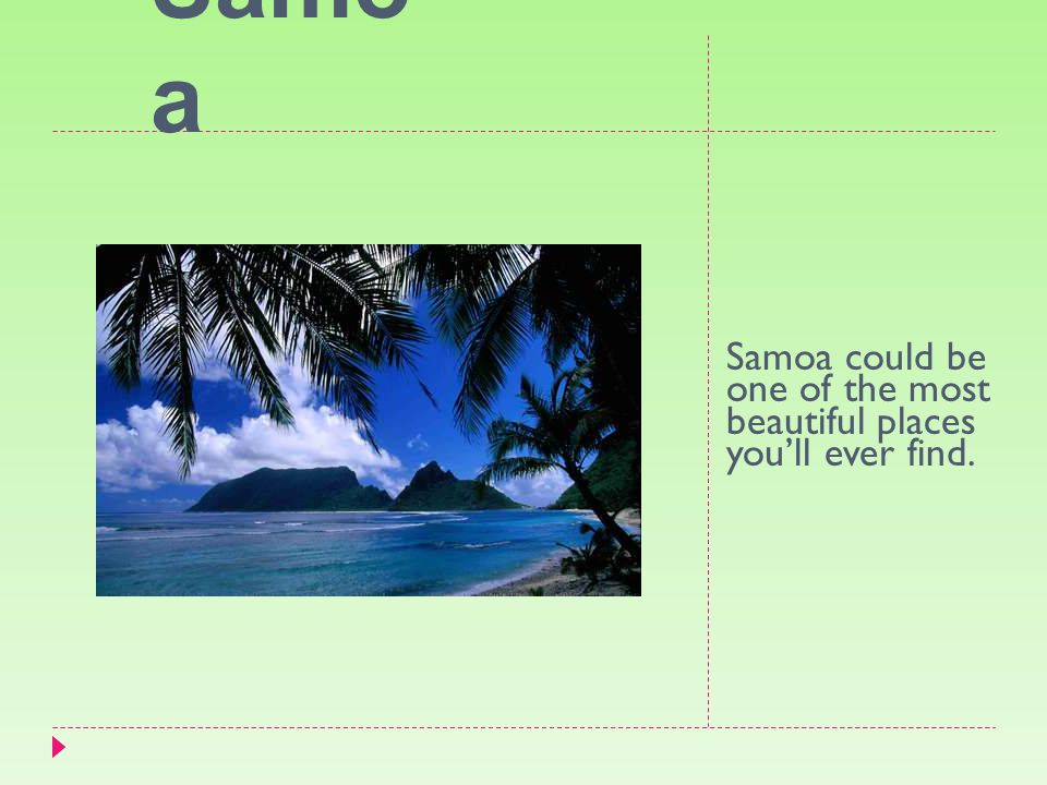 Samo a Samoa could be one of the most beautiful places you'll ever find.