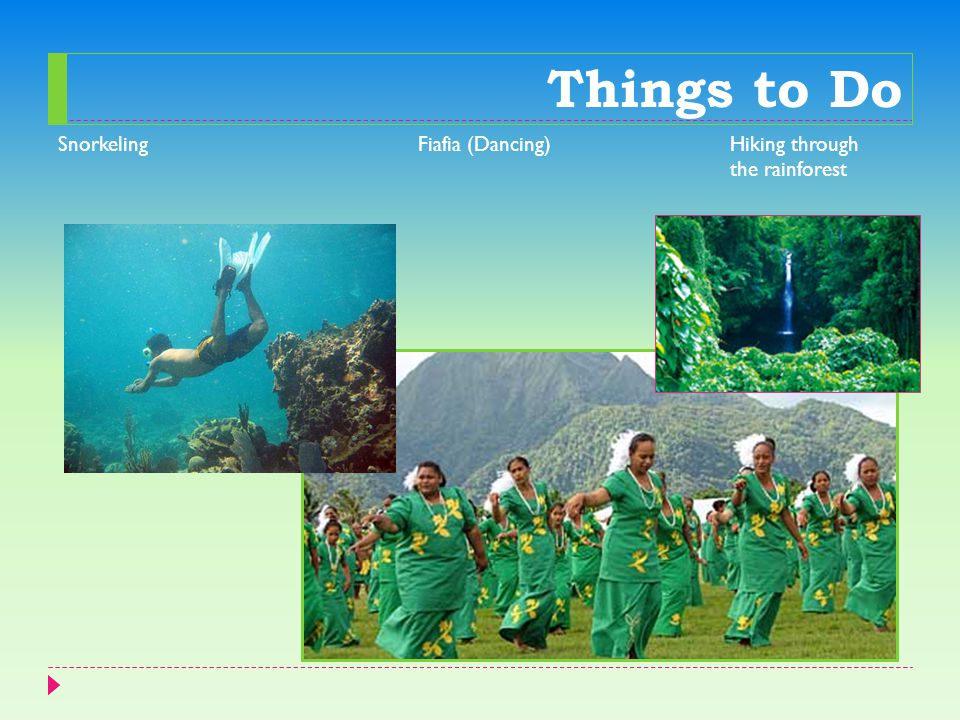 Things to Do Snorkeling Fiafia (Dancing) Hiking through the rainforest