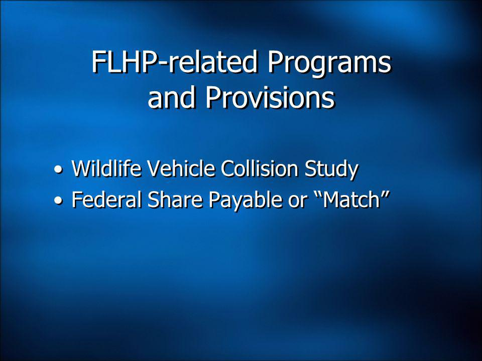 FLHP-related Programs and Provisions Wildlife Vehicle Collision Study Federal Share Payable or Match Wildlife Vehicle Collision Study Federal Share Payable or Match