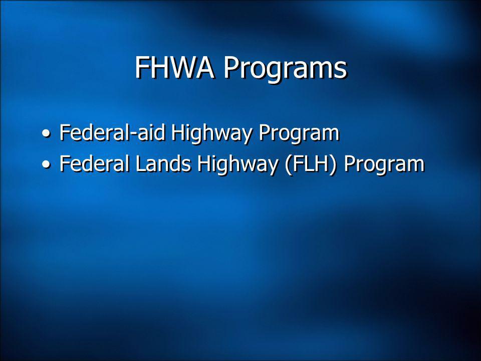 FHWA Programs Federal-aid Highway Program Federal Lands Highway (FLH) Program Federal-aid Highway Program Federal Lands Highway (FLH) Program