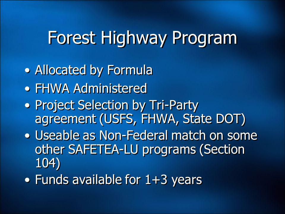 Federal Match FLHP Projects = 100% federally funded/no match requirement SAFETEA-LU {Section 1119 (a)} Provides greater flexibility to use FLHP funds for non-FLHP projects FLHP dollars can now be used toward any project funded under Title 23 or chapter 53 of Title 49 Title 49 – Transportation Chapter 53 – Mass Transportation FLHP Projects = 100% federally funded/no match requirement SAFETEA-LU {Section 1119 (a)} Provides greater flexibility to use FLHP funds for non-FLHP projects FLHP dollars can now be used toward any project funded under Title 23 or chapter 53 of Title 49 Title 49 – Transportation Chapter 53 – Mass Transportation