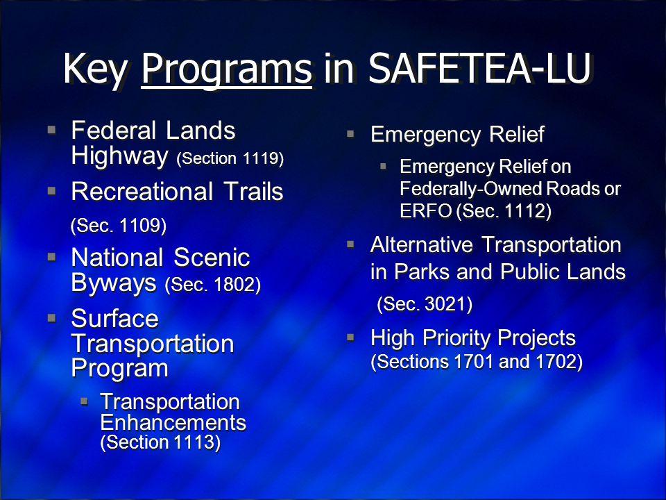 Key Programs in SAFETEA-LU  Federal Lands Highway (Section 1119)  Recreational Trails (Sec.