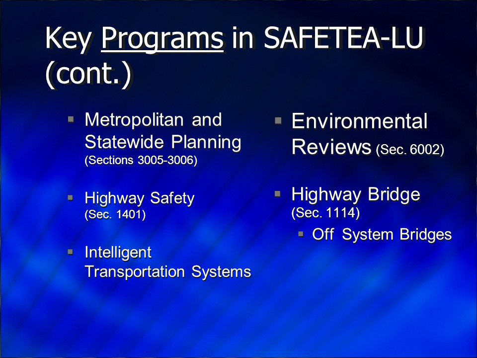 Key Programs in SAFETEA-LU (cont.)  Metropolitan and Statewide Planning (Sections 3005-3006)  Highway Safety (Sec.