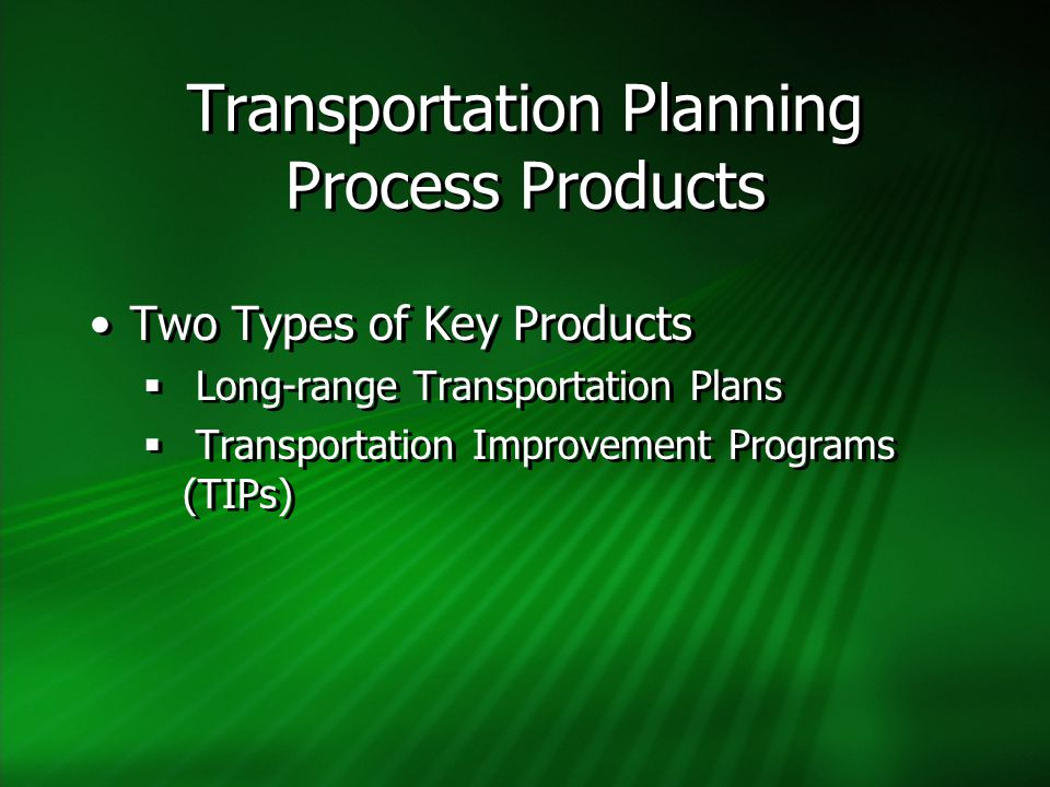 Transportation Planning Process Products Two Types of Key Products  Long-range Transportation Plans  Transportation Improvement Programs (TIPs) Two Types of Key Products  Long-range Transportation Plans  Transportation Improvement Programs (TIPs)
