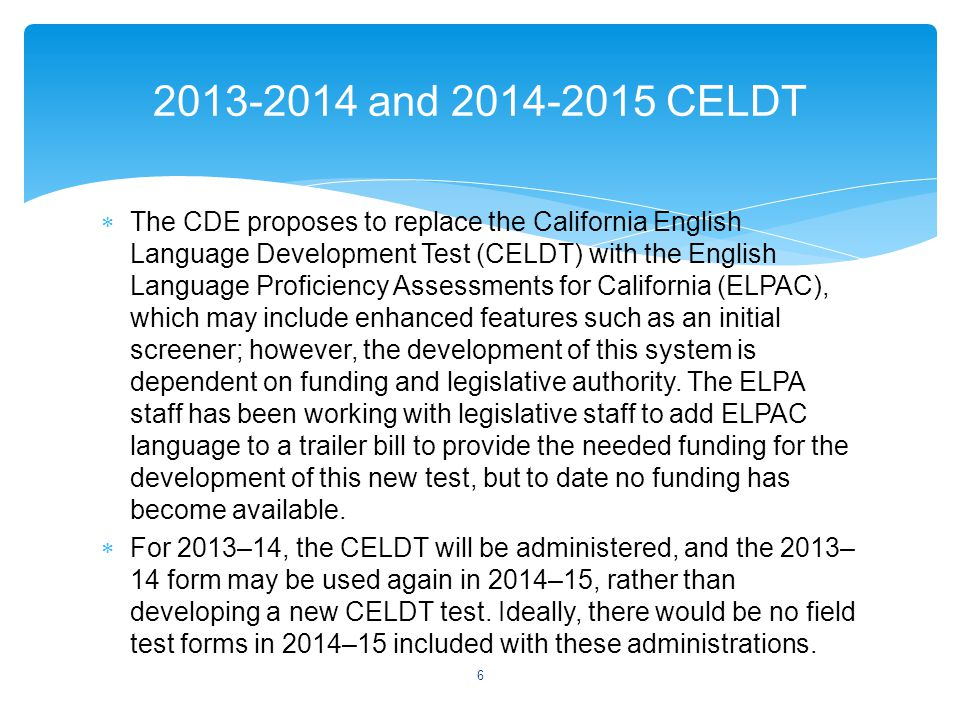  The CDE proposes to replace the California English Language Development Test (CELDT) with the English Language Proficiency Assessments for Californi