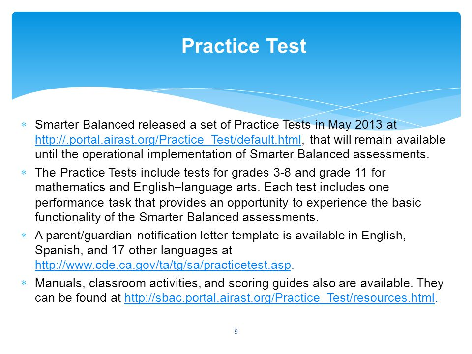  Smarter Balanced released a set of Practice Tests in May 2013 at http://.portal.airast.org/Practice_Test/default.html, that will remain available un