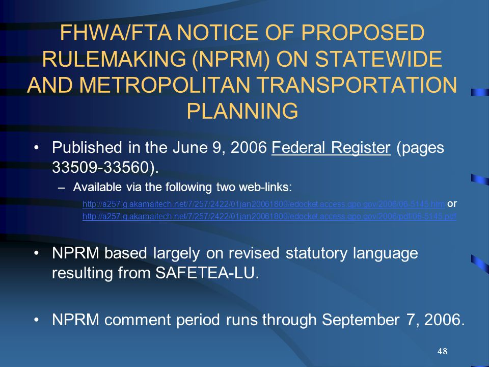 48 FHWA/FTA NOTICE OF PROPOSED RULEMAKING (NPRM) ON STATEWIDE AND METROPOLITAN TRANSPORTATION PLANNING Published in the June 9, 2006 Federal Register (pages ).