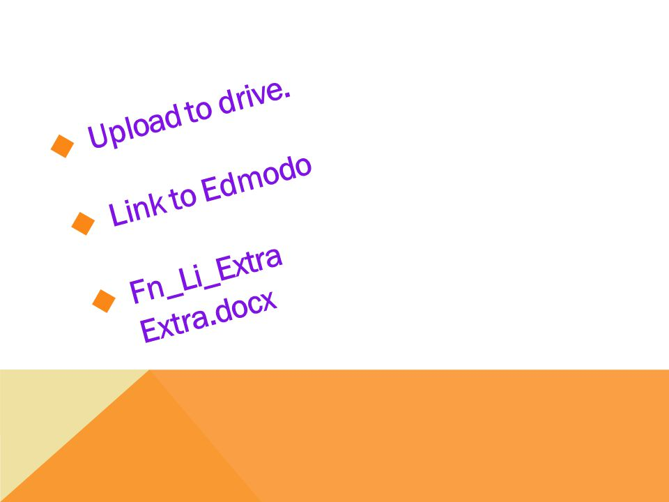  Upload to drive.  Link to Edmodo  Fn_Li_Extra Extra.docx