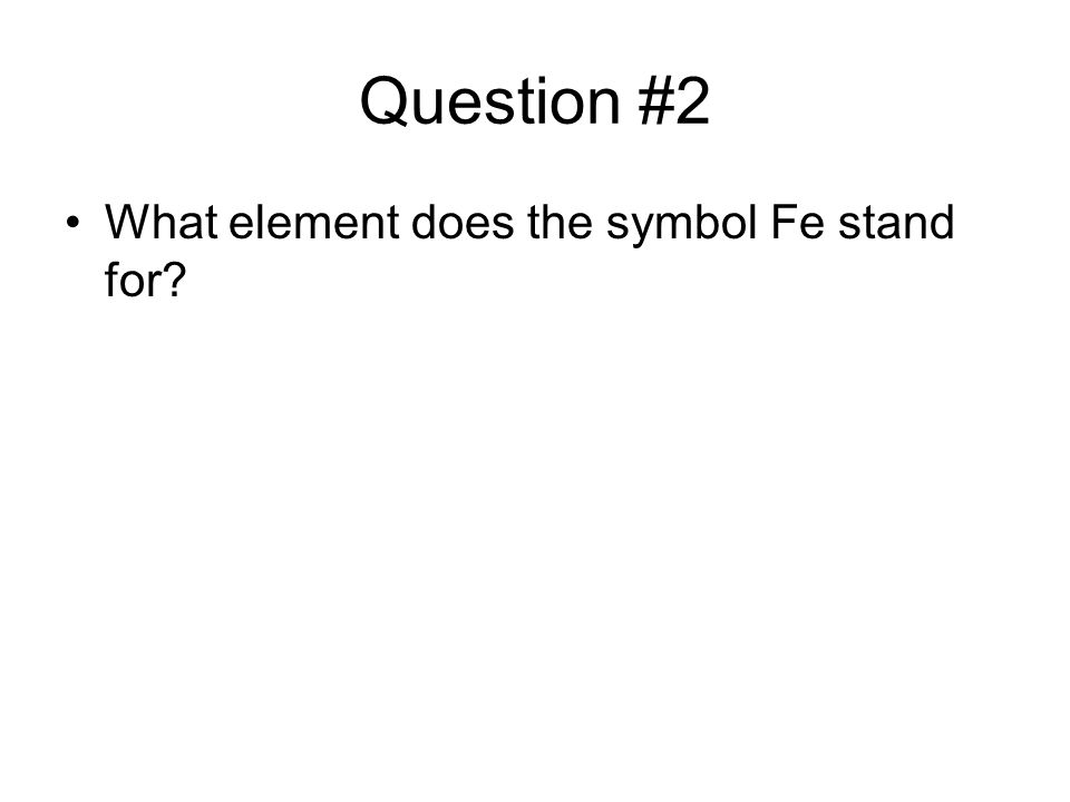 Question #2 What element does the symbol Fe stand for