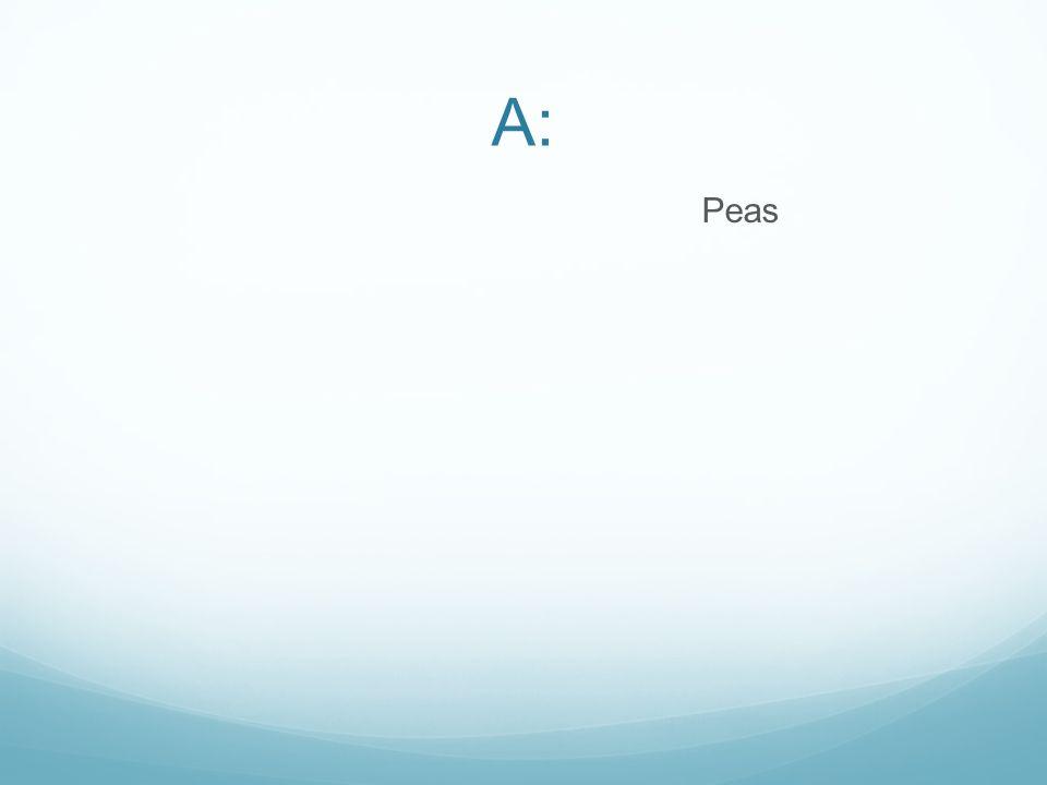 A: Peas