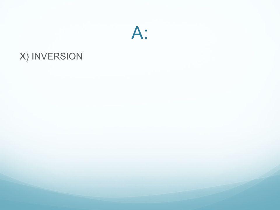 A: X) INVERSION