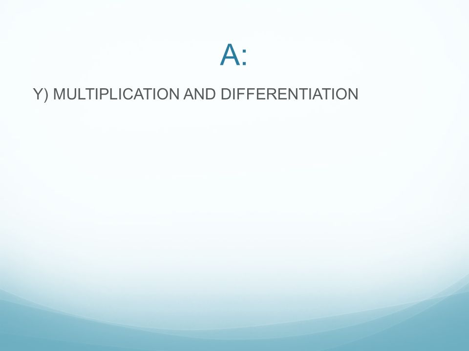 A: Y) MULTIPLICATION AND DIFFERENTIATION